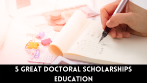 Great Doctoral Scholarships Education
